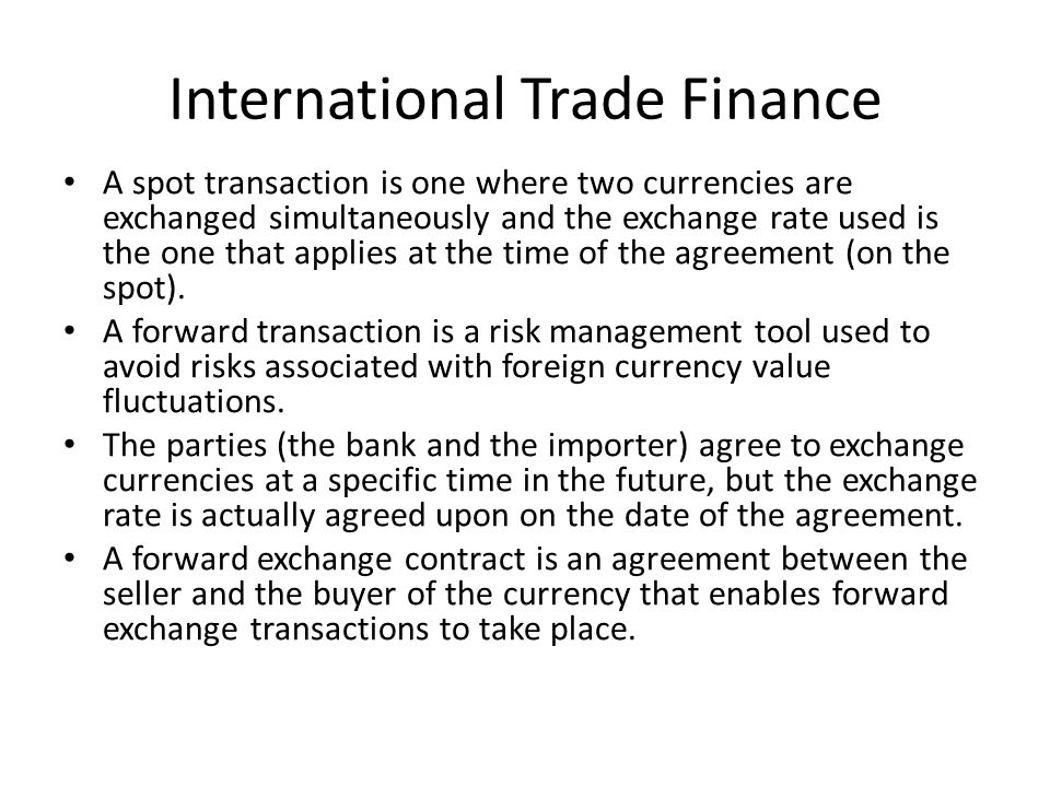International Trade Finance A spot transaction is one where two currencies are exchanged simultaneously and the exchange rate used is the one that app
