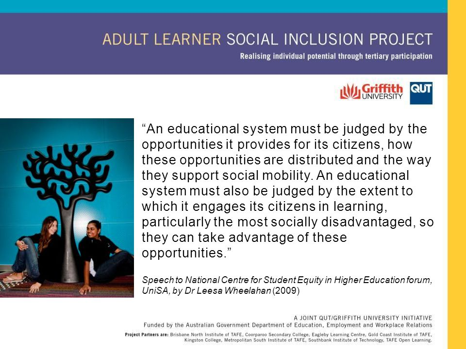 """""""An educational system must be judged by the opportunities it provides for its citizens, how these opportunities are distributed and the way they supp"""