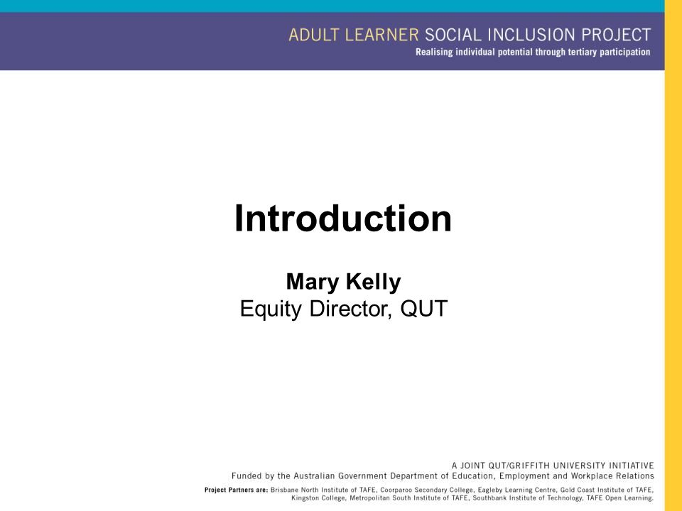 Introduction Mary Kelly Equity Director, QUT