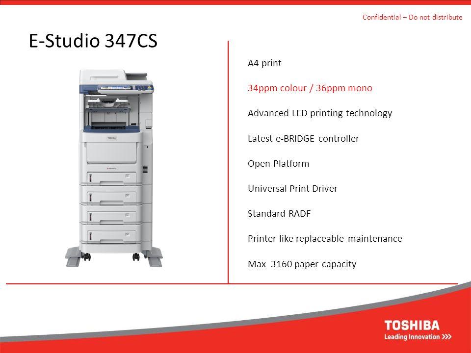 E-Studio 347CS A4 print 34ppm colour / 36ppm mono Advanced LED printing technology Latest e-BRIDGE controller Open Platform Universal Print Driver Sta