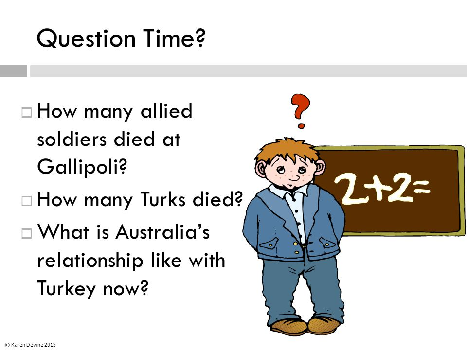 Question Time.  How many allied soldiers died at Gallipoli.