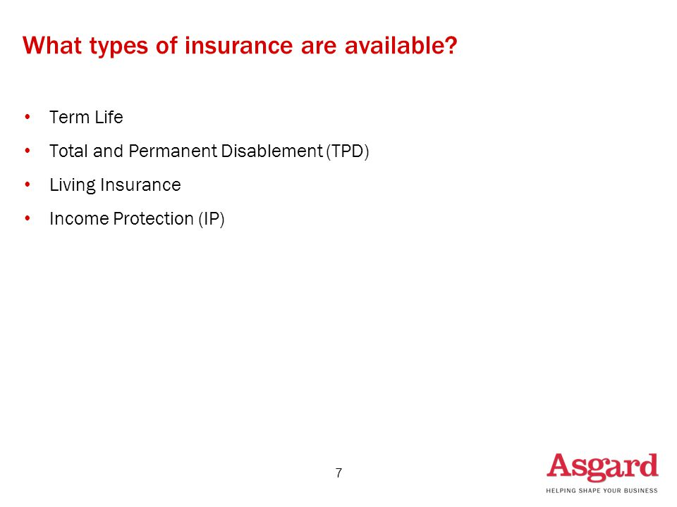 What types of insurance are available? Term Life Total and Permanent Disablement (TPD) Living Insurance Income Protection (IP) 7