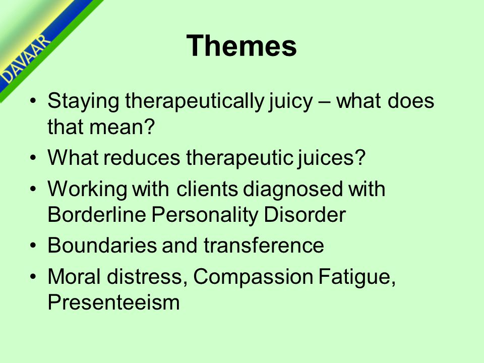 Themes Staying therapeutically juicy – what does that mean.