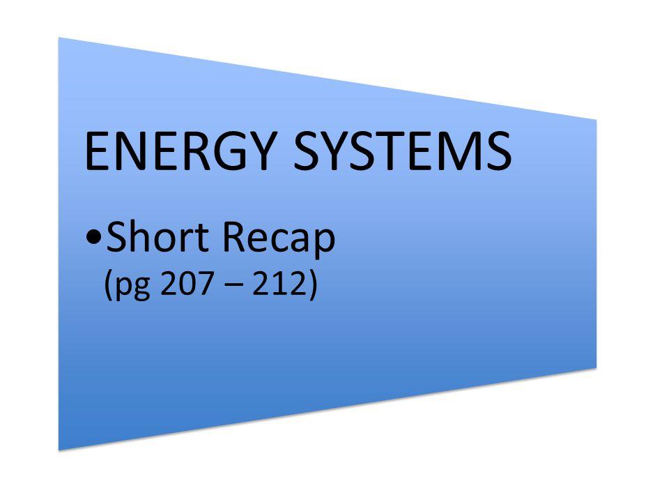 ENERGY SYSTEMS Short Recap (pg 207 – 212)