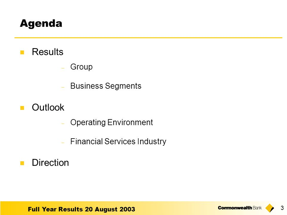 Full Year Results 20 August 2003 3 Agenda Results  Group  Business Segments Outlook  Operating Environment  Financial Services Industry Direction