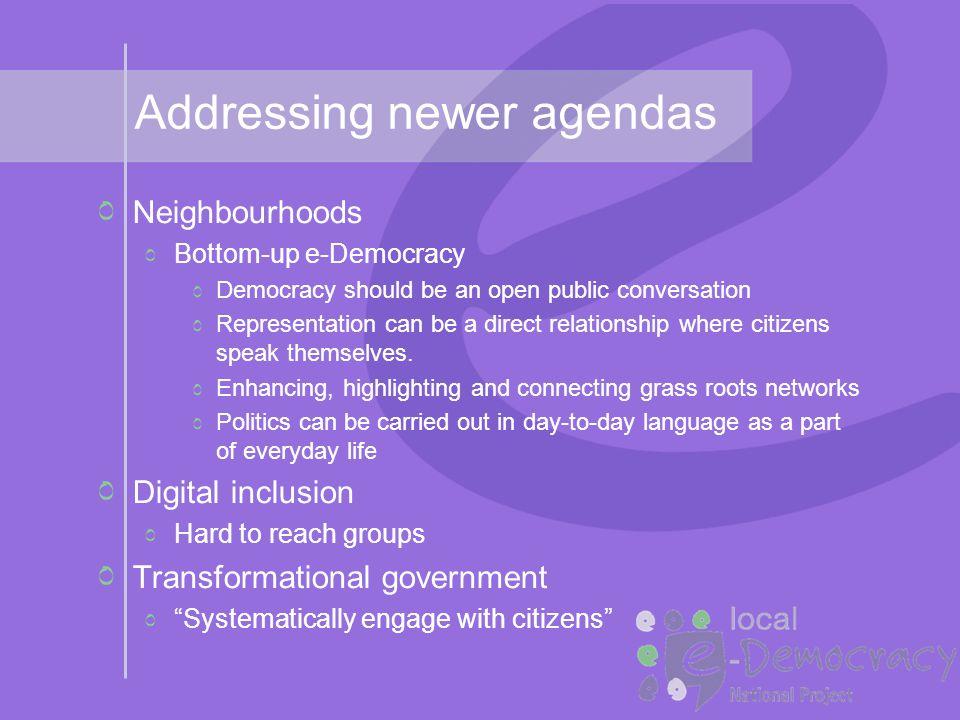 Addressing newer agendas Neighbourhoods Bottom-up e-Democracy Democracy should be an open public conversation Representation can be a direct relationship where citizens speak themselves.