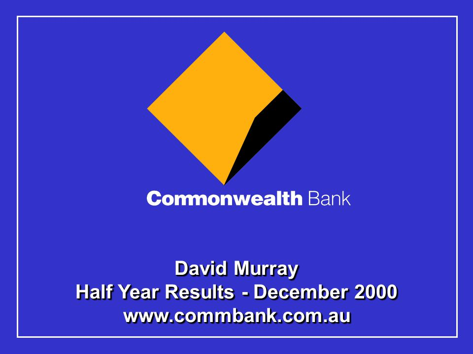 David Murray Half Year Results - December 2000 www.commbank.com.au