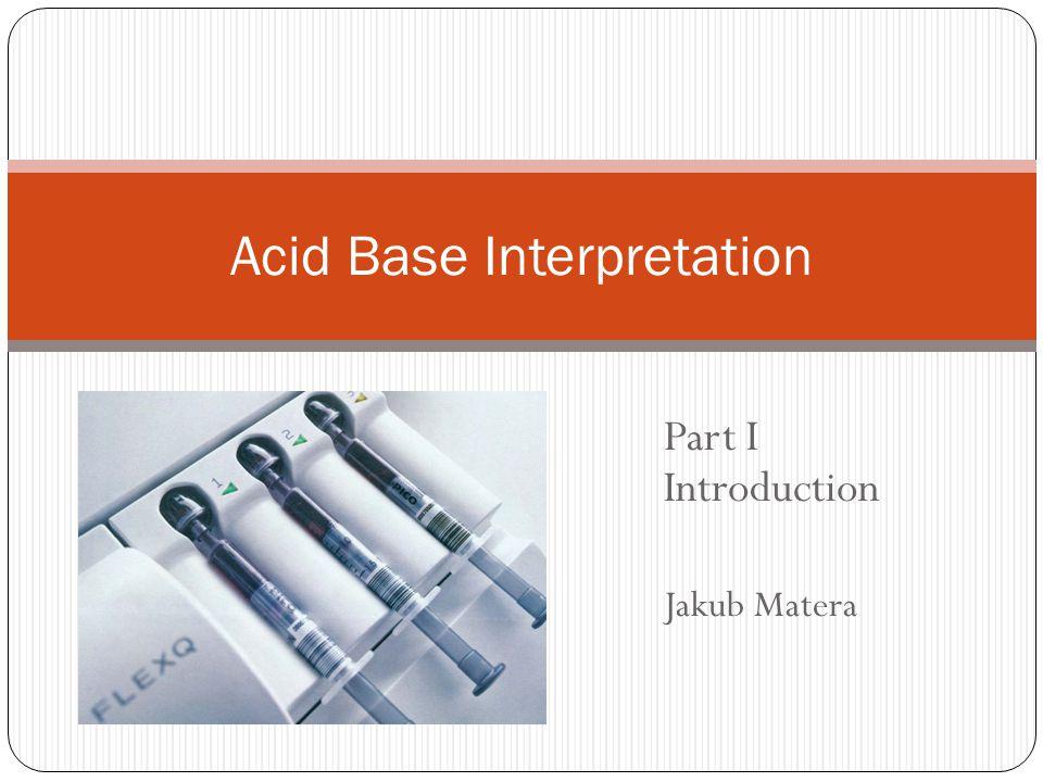 Part I Introduction Jakub Matera Acid Base Interpretation