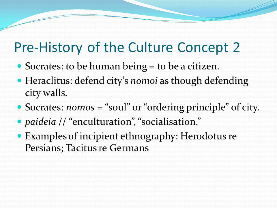 Pre-History of the Culture Concept 3 Marco Polo (AD 1298): Description of the World Roger Bacon (1214-1294): Recognising cultural differences in different localities.