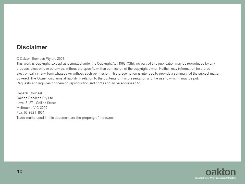10 Disclaimer © Oakton Services Pty Ltd 2008. This work is copyright.