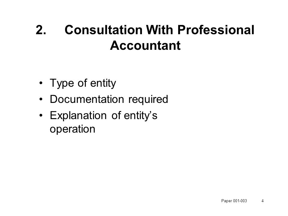 Paper 001-0034 2.Consultation With Professional Accountant Type of entity Documentation required Explanation of entity's operation