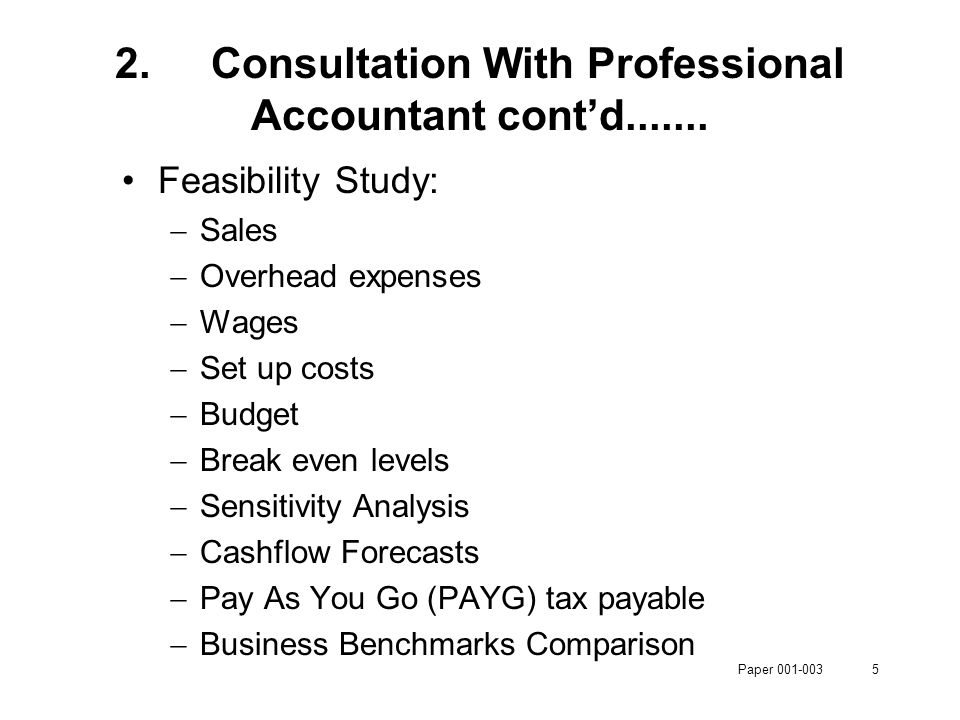 Paper 001-0035 2.Consultation With Professional Accountant cont'd....... Feasibility Study:  Sales  Overhead expenses  Wages  Set up costs  Budge