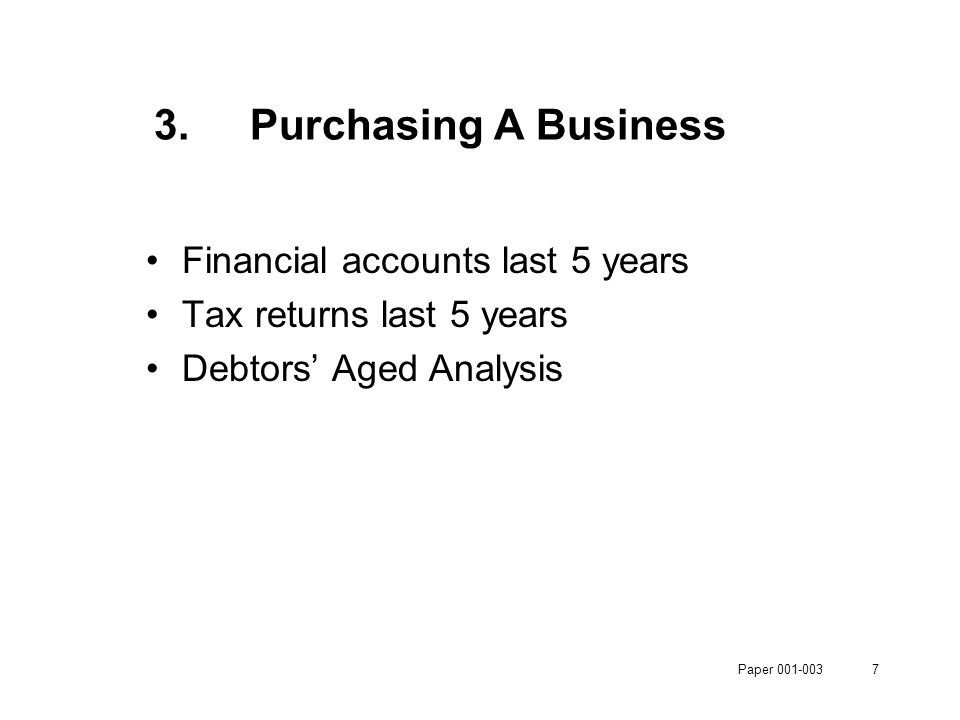 Paper 001-0037 3.Purchasing A Business Financial accounts last 5 years Tax returns last 5 years Debtors' Aged Analysis