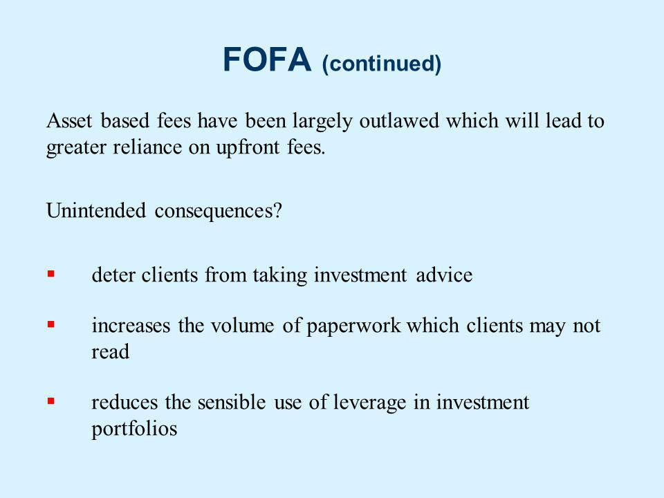 FOFA (continued) Asset based fees have been largely outlawed which will lead to greater reliance on upfront fees.