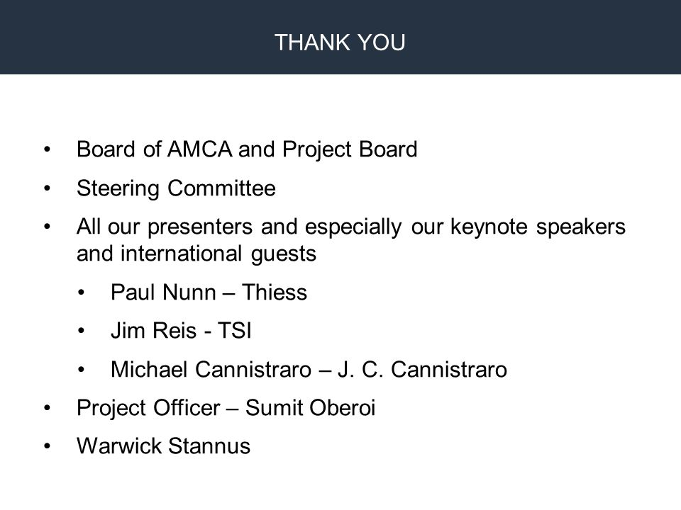 BIM Proprietary Design CAM Fabrication Board of AMCA and Project Board Steering Committee All our presenters and especially our keynote speakers and international guests Paul Nunn – Thiess Jim Reis - TSI Michael Cannistraro – J.