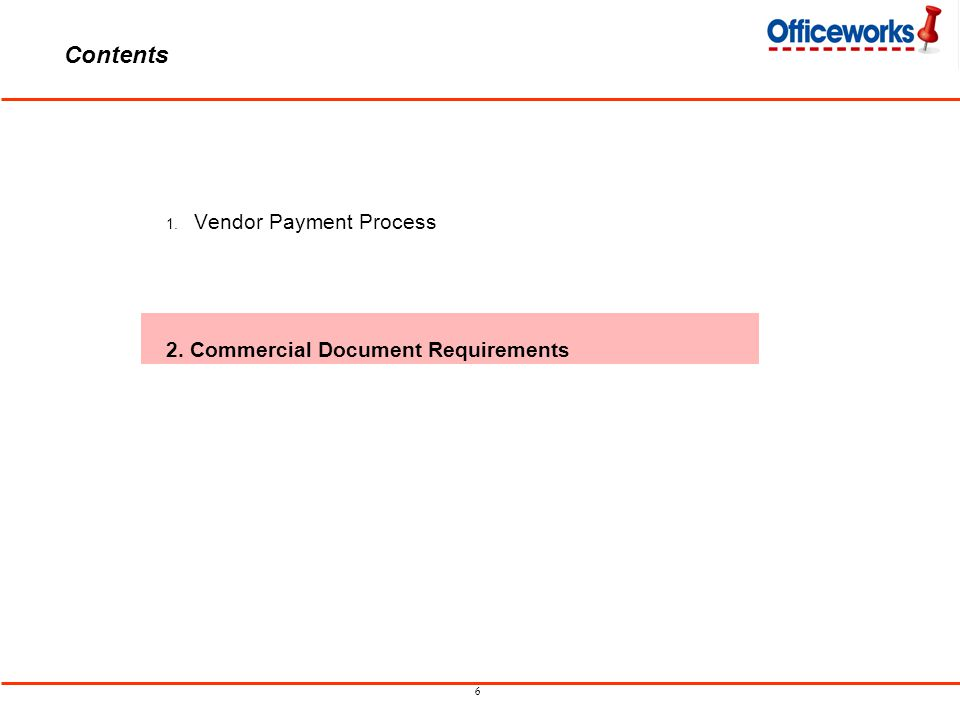 6 Contents 1. Vendor Payment Process 2. Commercial Document Requirements