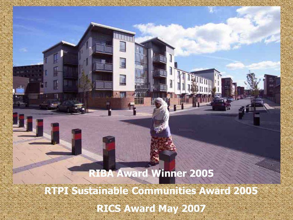 RIBA Award Winner 2005 RTPI Sustainable Communities Award 2005 RICS Award May 2007
