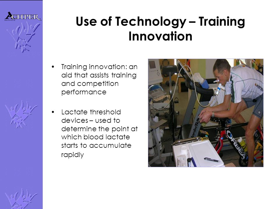 Use of Technology – Training Innovation Training innovation: an aid that assists training and competition performance Lactate threshold devices – used