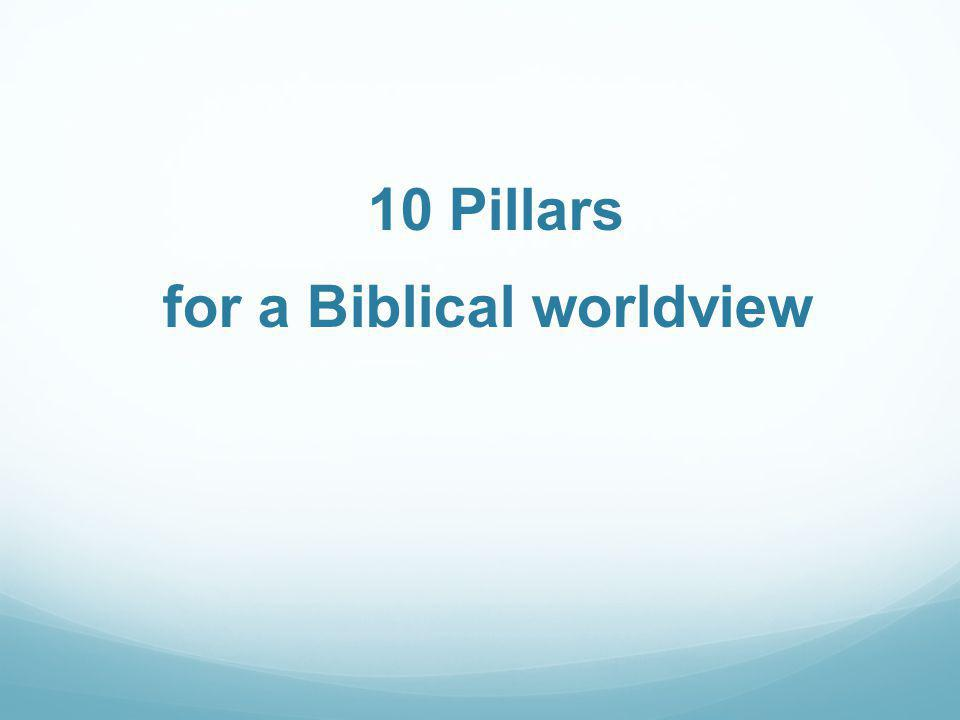 10 Pillars for a Biblical worldview