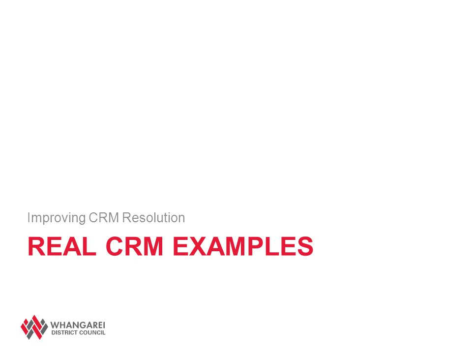REAL CRM EXAMPLES Improving CRM Resolution