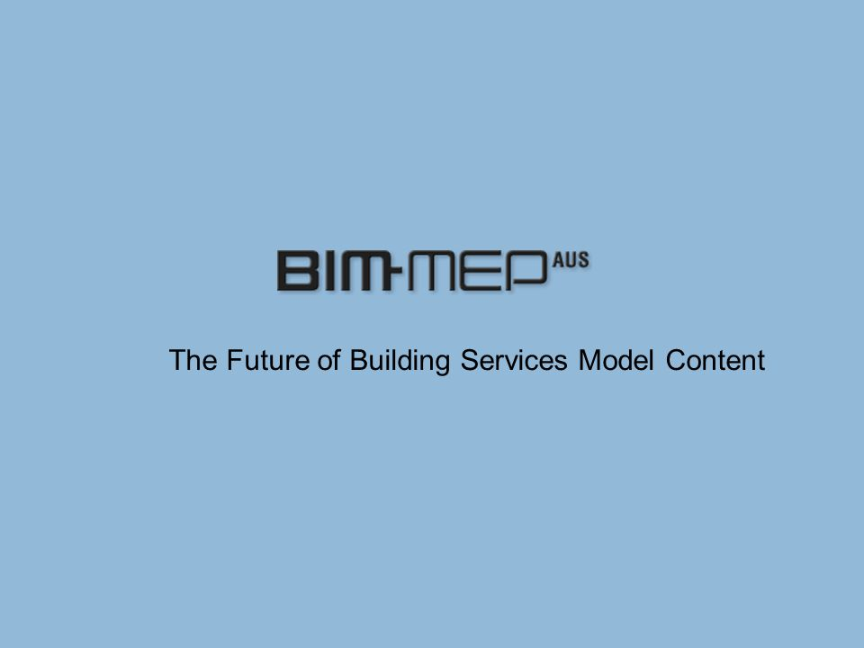 BIM-MEP AUS Models – Manufacturer's Procurement Interface Manufacturer's Proprietary Selection Software Procurement Scheduling Interface TO CONTRACTOR