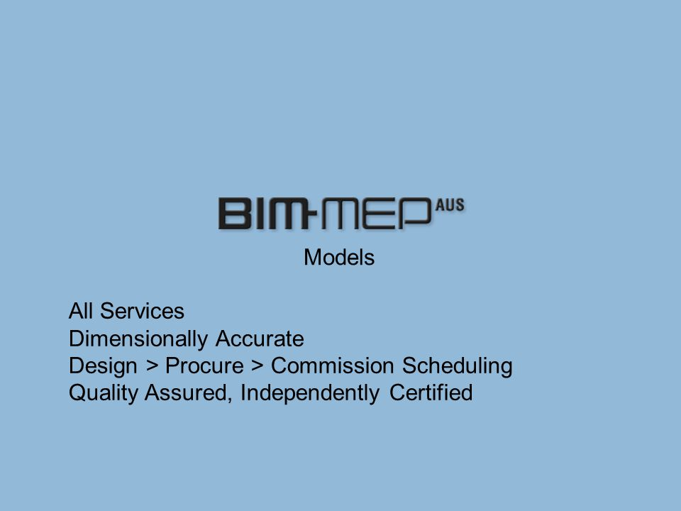 All Services Dimensionally Accurate Design > Procure > Commission Scheduling Quality Assured, Independently Certified Models