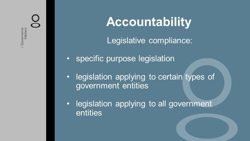 Legislative compliance: specific purpose legislation legislation applying to certain types of government entities legislation applying to all governme
