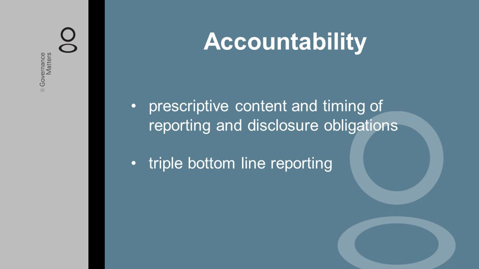 prescriptive content and timing of reporting and disclosure obligations triple bottom line reporting Accountability