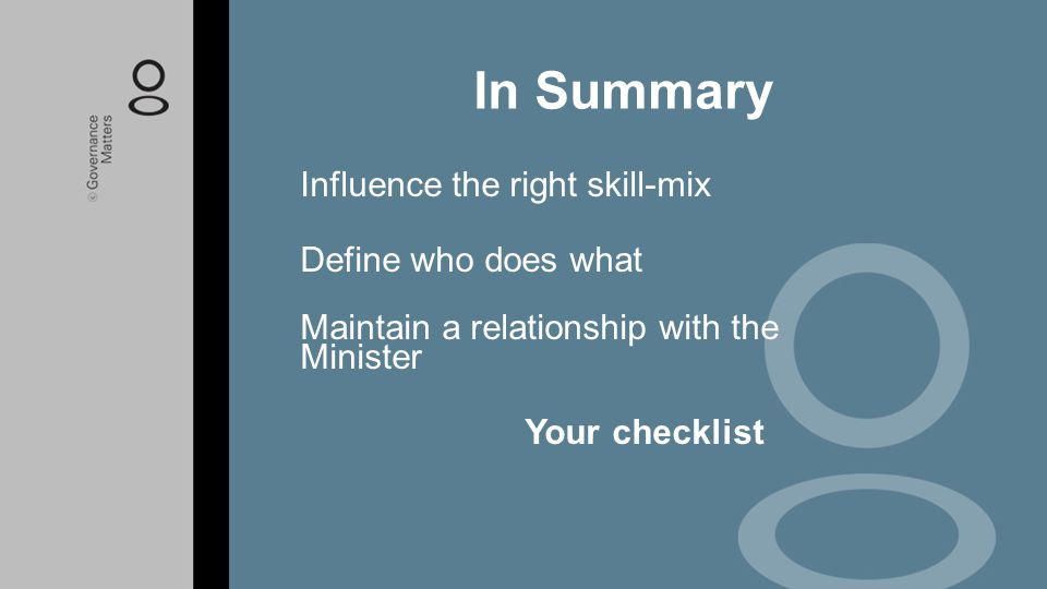 Influence the right skill-mix Define who does what Maintain a relationship with the Minister Your checklist In Summary