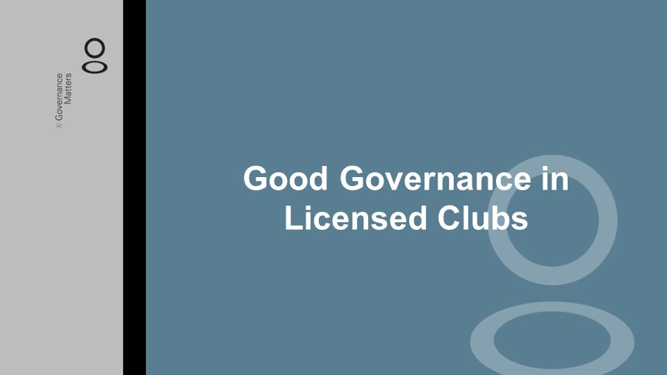 Good Governance in Licensed Clubs