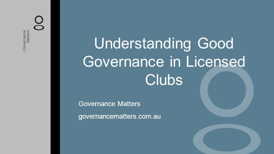 Understanding Good Governance in Licensed Clubs Governance Matters governancematters.com.au