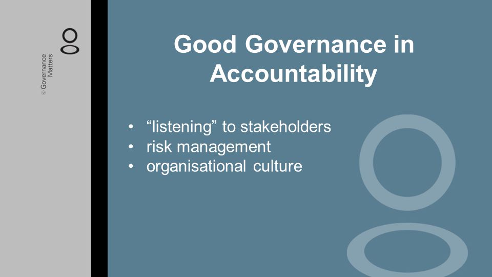 """""""listening"""" to stakeholders risk management organisational culture Good Governance in Accountability"""