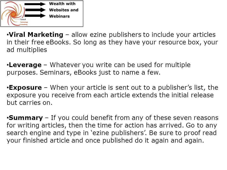 Viral Marketing – allow ezine publishers to include your articles in their free eBooks.