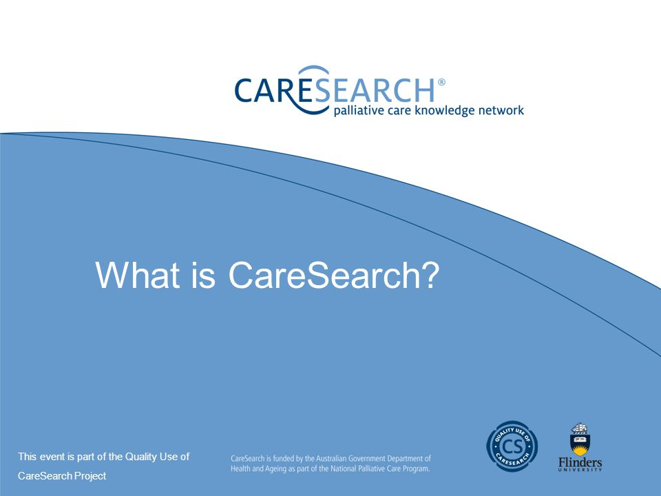 What is CareSearch? This event is part of the Quality Use of CareSearch Project