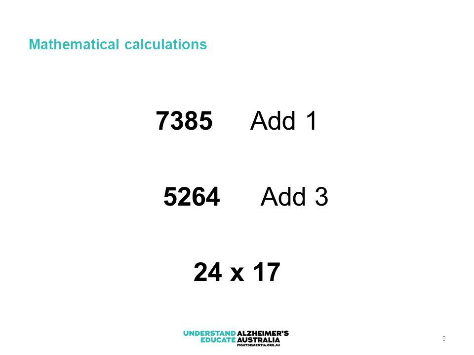 5 Mathematical calculations 7385Add 1 5264 Add 3 24 x 17