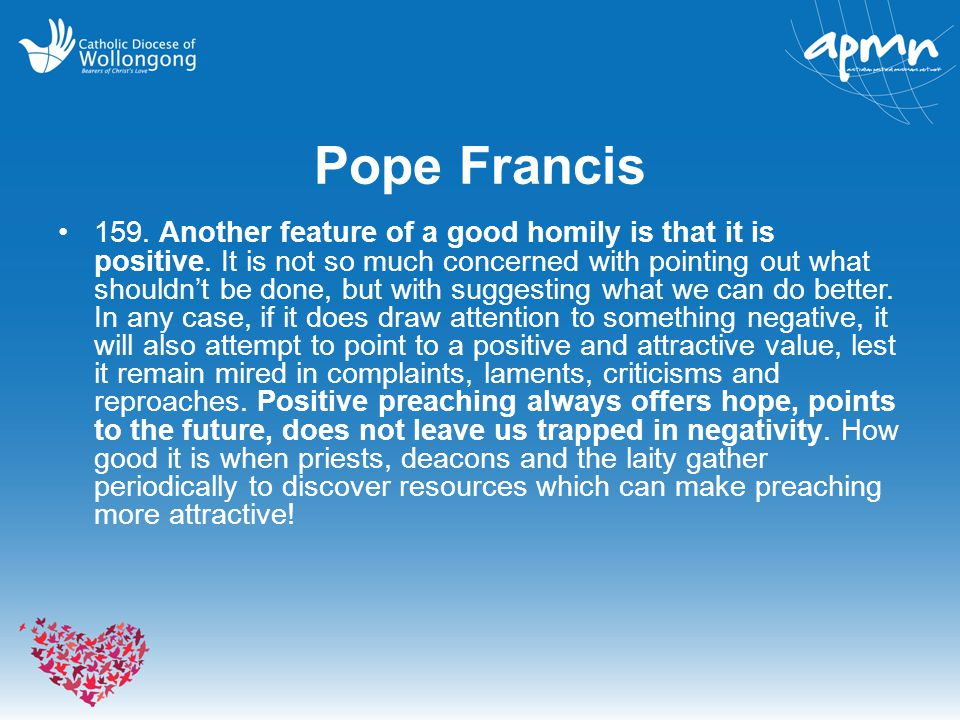 Pope Francis 159. Another feature of a good homily is that it is positive.