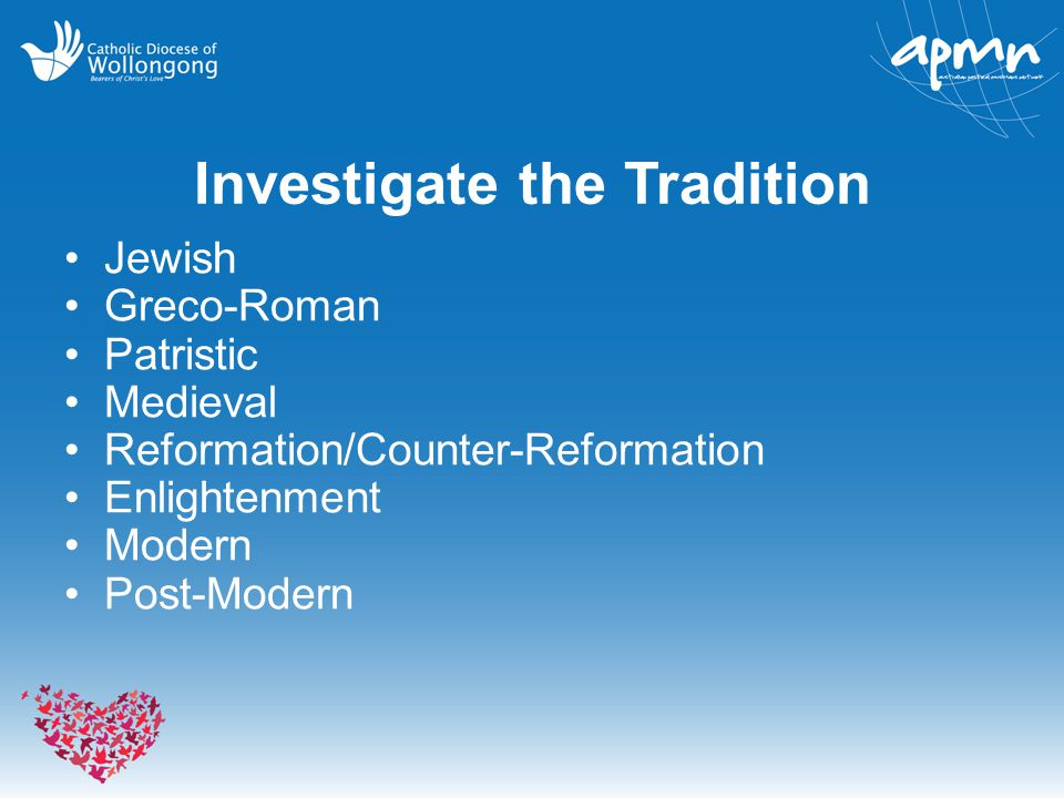 Investigate the Tradition Jewish Greco-Roman Patristic Medieval Reformation/Counter-Reformation Enlightenment Modern Post-Modern
