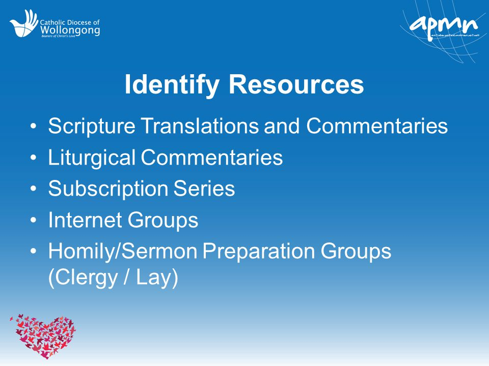 Identify Resources Scripture Translations and Commentaries Liturgical Commentaries Subscription Series Internet Groups Homily/Sermon Preparation Groups (Clergy / Lay)
