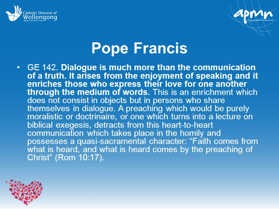 Pope Francis GE 142. Dialogue is much more than the communication of a truth.