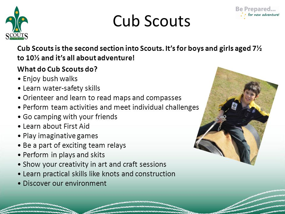 Cub Scouts Cub Scouts is the second section into Scouts.