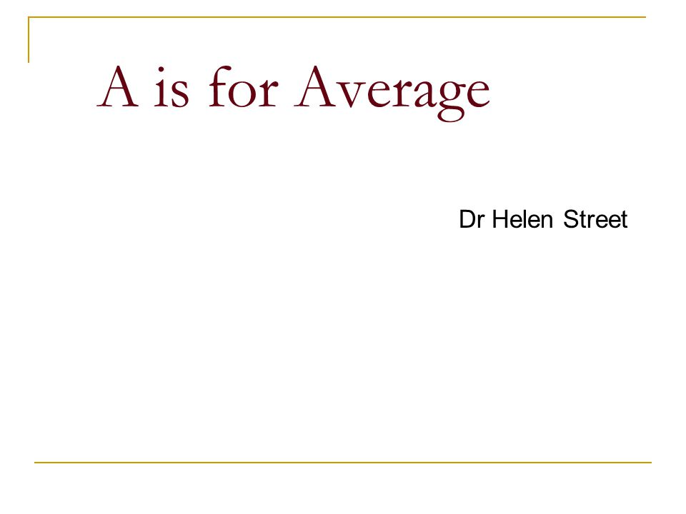 A is for Average Dr Helen Street