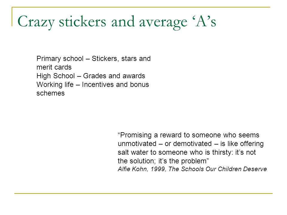 Crazy stickers and average 'A's Creates an outcome focus  Loss of autonomy  Loss of control  Loss of choice  Loss of attention on process