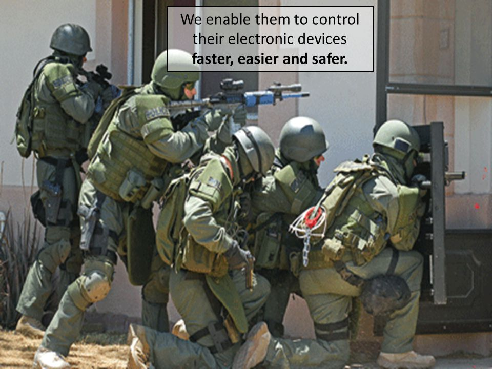 2 We enable them to control their electronic devices faster, easier and safer.