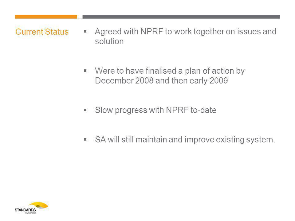Current Status  Agreed with NPRF to work together on issues and solution  Were to have finalised a plan of action by December 2008 and then early 2009  Slow progress with NPRF to-date  SA will still maintain and improve existing system.