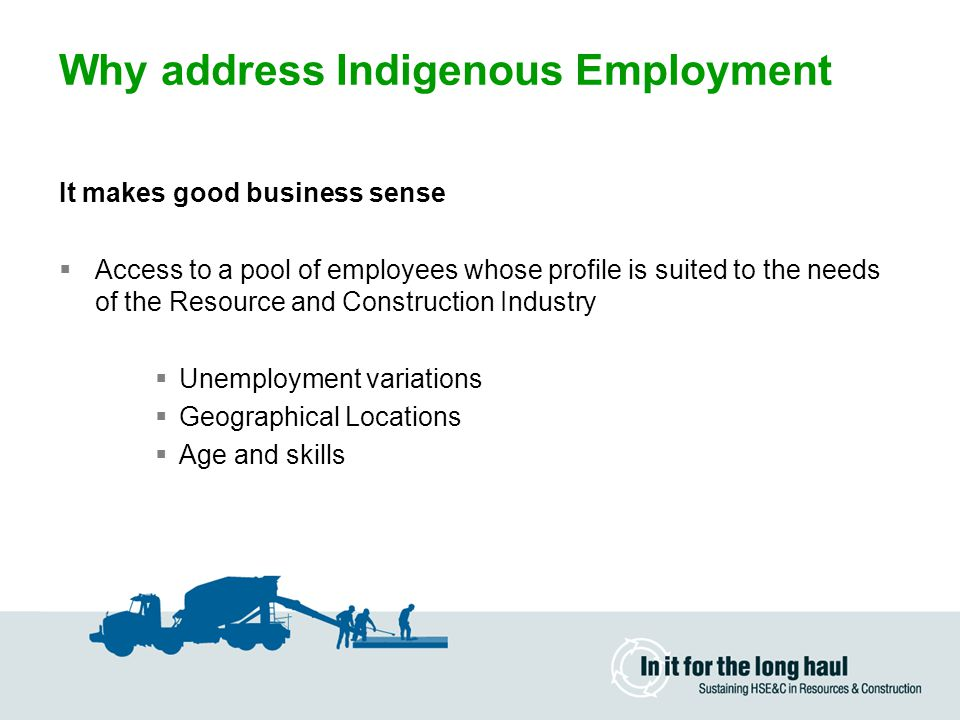 Why address Indigenous Employment It makes good social sense  Make a contribution to Australian life and society, now and for future.