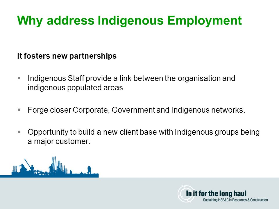 How to address Indigenous Employment  Find experts to get a Plan or Strategy together.