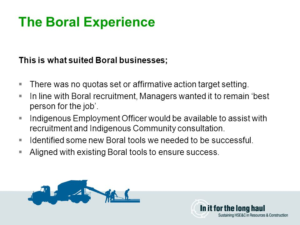 The Boral Experience The experiences  Blue Circle Southern Cement, Maldon, NSW  Midland Brick, Middle Swan, WA  Orange Grove Quarry, WA  Engineered Flooring, Murwillimbah, NSW