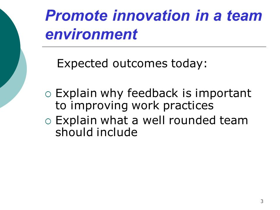 Promote innovation in a team environment This unit of competency is about being able to participate and support the processes around developing new work practices 4