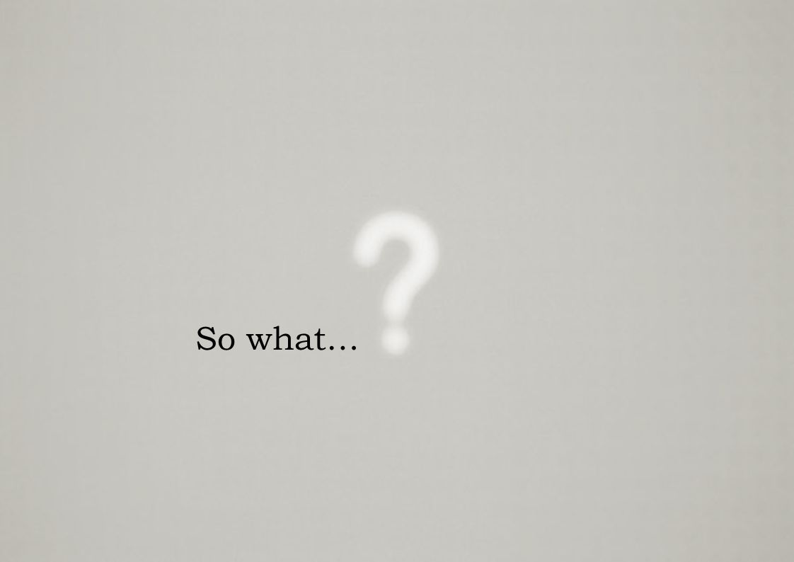 So what…