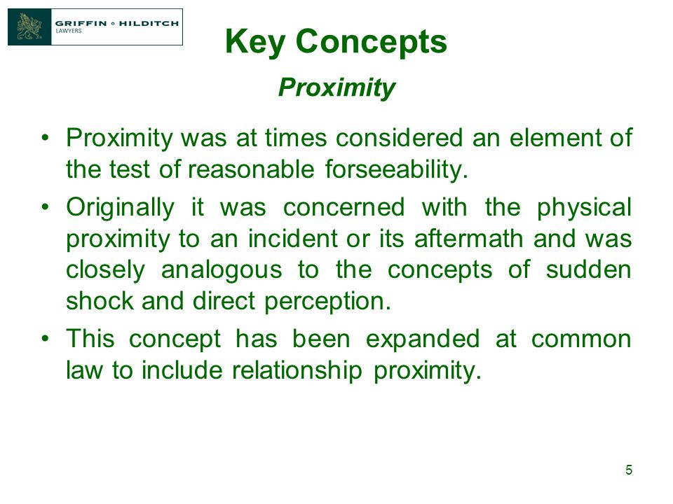 5 Key Concepts Proximity Proximity was at times considered an element of the test of reasonable forseeability.